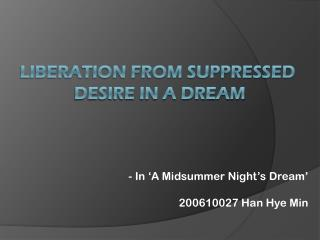 LIBERATION FROM SUPPRESSED  DESIRE IN A DREAM