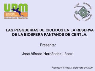 LAS PESQUER�AS DE CICLIDOS EN LA RESERVA DE LA BIOSFERA PANTANOS DE CENTLA.