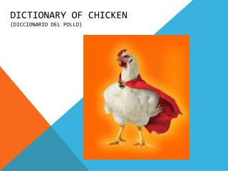 Dictionary of chicken (diccionario del pollo)