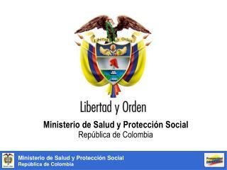 Ministerio de Salud y Protección Social                                 República de Colombia