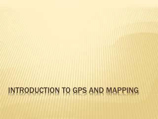 Introduction to  GPS and mapping