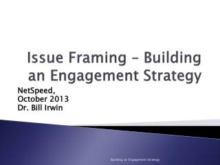 Issue Framing – Building an Engagement Strategy