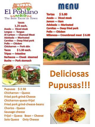 Tacos$ 1.50  each . Tripas --- Intestine Barbacoa  --- Cheek  steamed Buche  --- Pork stomach