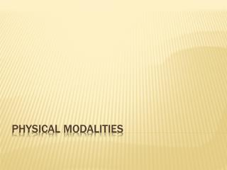 PHYSICAL MODALITIES