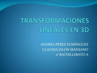 TRANSFORMACIONES LINEALES EN 3D