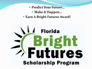 Predict  Your Future…  Make It Happen…  Earn A Bright Futures Award!