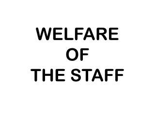 WELFARE  OF  THE STAFF