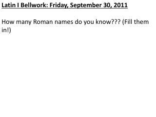 Latin I  Bellwork : Friday, September 30, 2011
