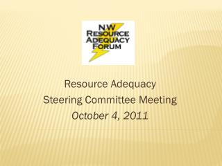 Resource Adequacy  Steering Committee Meeting October 4, 2011