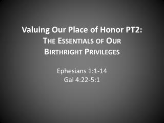 Valuing Our Place of  Honor PT2: The Essentials of Our  Birthright Privileges