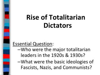 Rise of Totalitarian Dictators Essential Question :