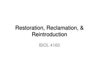 Restoration, Reclamation, & Reintroduction