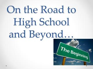 On the Road to High School and Beyond…