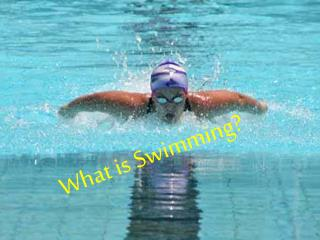 What is Swimming?