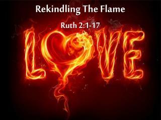 Rekindling The Flame Ruth 2:1-17