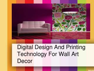 Digital design and printing technology for wall art decor