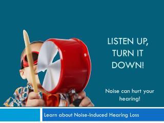 Listen up, Turn it down!