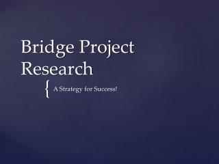 Bridge Project Research