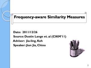 Date :   2011/12/26    Source:  Dustin  Lange et. al (CIKM'11)    Advisor:   Jia -ling,  Koh