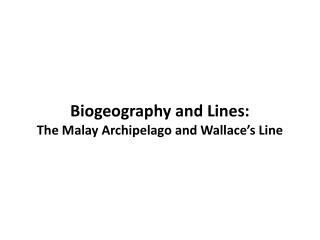Biogeography and  Line s :  The Malay Archipelago and Wallace's Line