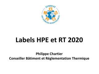 Labels  HPE et RT 2020 Philippe Chartier Conseiller Bâtiment et Réglementation Thermique