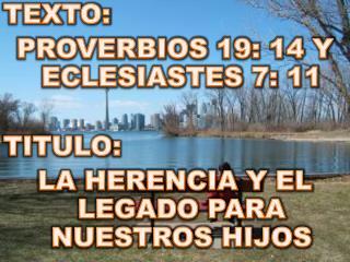 TEXTO:  PROVERBIOS  19: 14 Y ECLESIASTES 7: 11 TITULO :