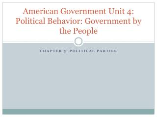 American Government Unit 4: Political Behavior: Government by the People