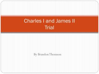 Charles I and James II Trial