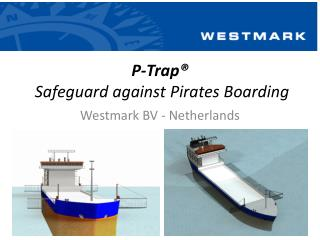 P-Trap®  Safeguard against Pirates Boarding