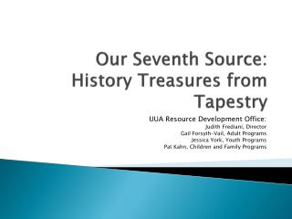 Our Seventh Source:  History Treasures from Tapestry