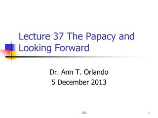 Lecture  37 The  Papacy and Looking  Forward