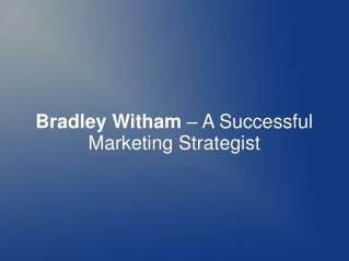 Bradley Witham – A Successful Marketing Strategist