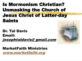 Is Mormonism Christian?  Unmasking the Church of Jesus Christ  of Latter-day  Saints