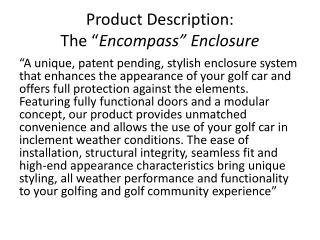 "Product Description: The "" Encompass"" Enclosure"