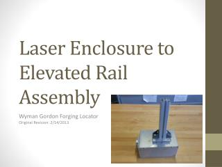 Laser Enclosure to Elevated Rail Assembly
