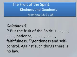The  Fruit of the Spirit:  Kindness  and  Goodness Matthew 18:21-35