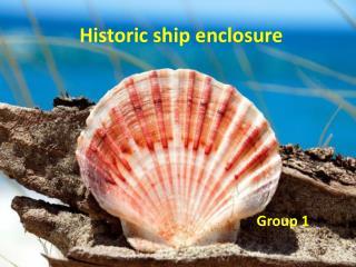 Historic ship enclosure