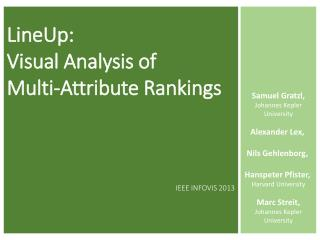 LineUp :  Visual Analysis of Multi-Attribute Rankings IEEE INFOVIS  2013