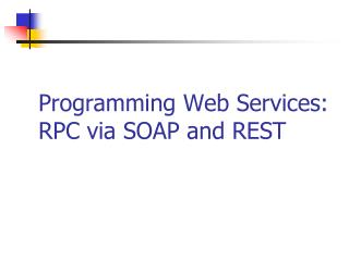 Programming Web Services: RPC via SOAP and REST