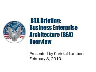 BTA Briefing: Business Enterprise Architecture BEA Overview