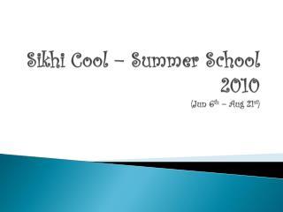 Sikhi  Cool – Summer School 2010 (Jun 6 th  – Aug 21 st )