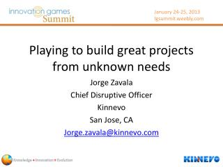 Playing to build great projects from unknown needs