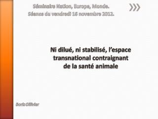 Ni dilué, ni stabilisé, l'espace transnational contraignant de la santé animale
