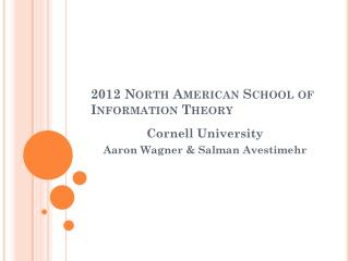 2012 North American School of Information Theory