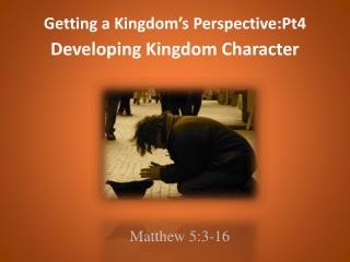 Getting a Kingdom's Perspective:Pt4 Developing Kingdom Character