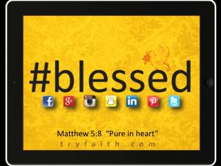 "Matthew 5:8  ""Pure in heart"""