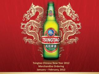 Tsingtao Chinese New Year  2012 Merchandise Ordering January – February, 2012
