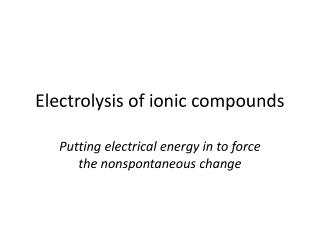 Electrolysis of ionic compounds
