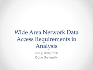 Wide Area Network Data Access Requirements in Analysis