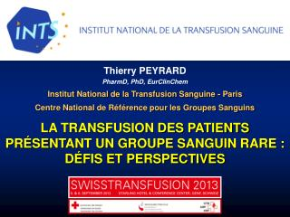 Thierry  PEYRARD PharmD ,  PhD ,  EurClinChem Institut National de la Transfusion Sanguine - Paris